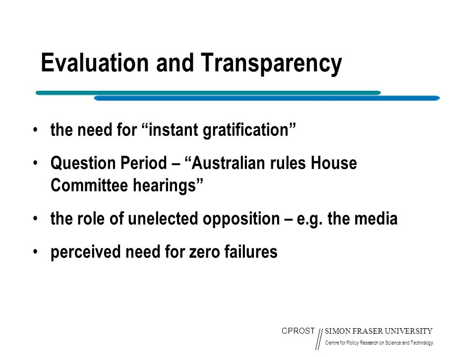 """CPROST SIMON FRASER UNIVERSITY Centre for Policy Research on Science and Technology Evaluation and Transparency the need for """"instant gratification"""" Q"""