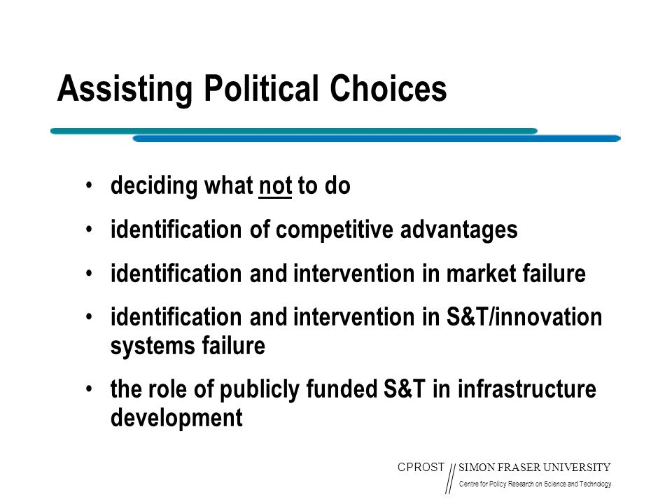 CPROST SIMON FRASER UNIVERSITY Centre for Policy Research on Science and Technology Assisting Political Choices deciding what not to do identification