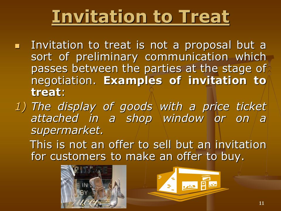 11 Invitation to Treat Invitation to treat is not a proposal but a sort of preliminary communication which passes between the parties at the stage of