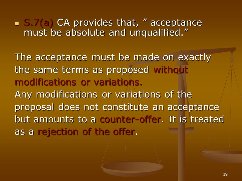 """19 S.7(a) CA provides that, """" acceptance must be absolute and unqualified."""" S.7(a) CA provides that, """" acceptance must be absolute and unqualified."""" T"""
