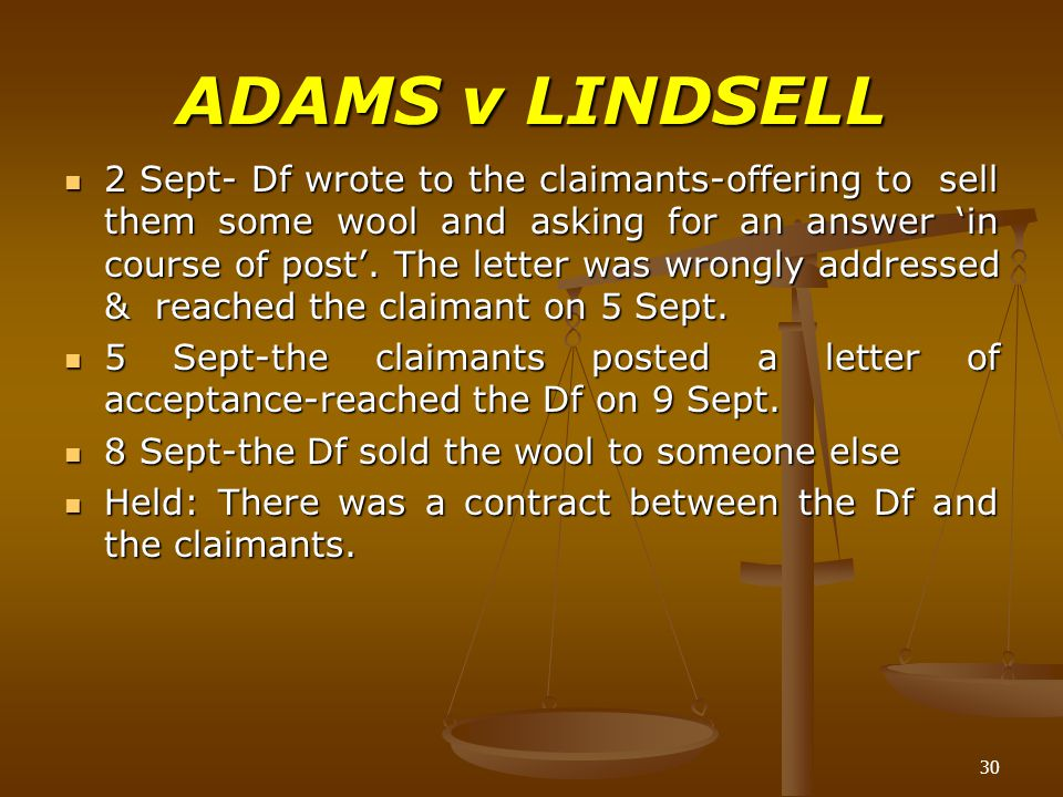 30 ADAMS v LINDSELL 2 Sept- Df wrote to the claimants-offering to sell them some wool and asking for an answer 'in course of post'. The letter was wro