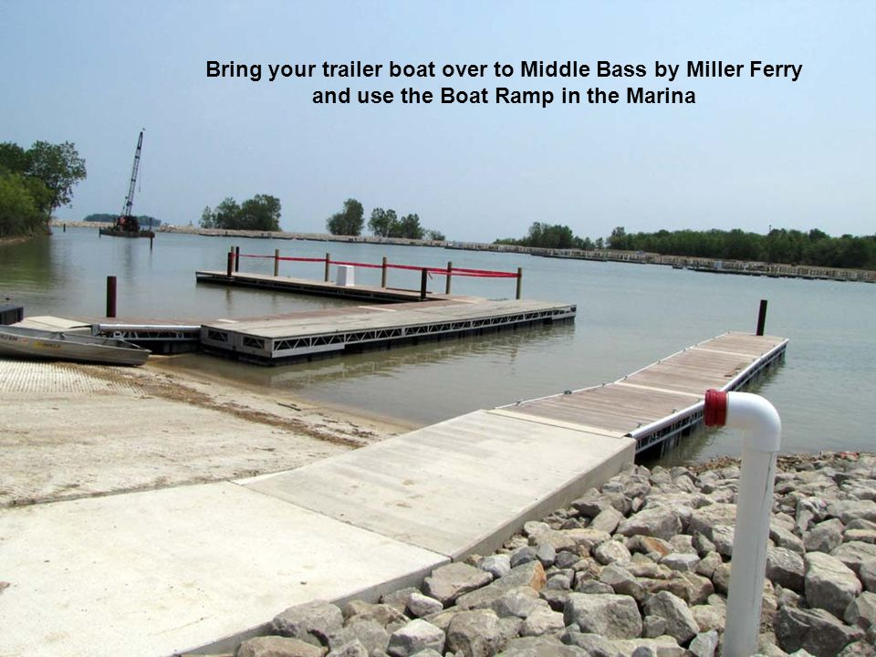 Bring your trailer boat over to Middle Bass by Miller Ferry and use the Boat Ramp in the Marina