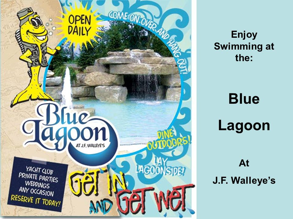 Enjoy Swimming at the: Blue Lagoon At J.F. Walleye's