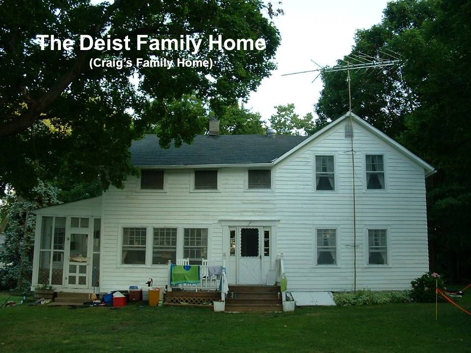 Deist Family Home (Craig's Family Home) The Deist Family Home (Craig's Family Home)