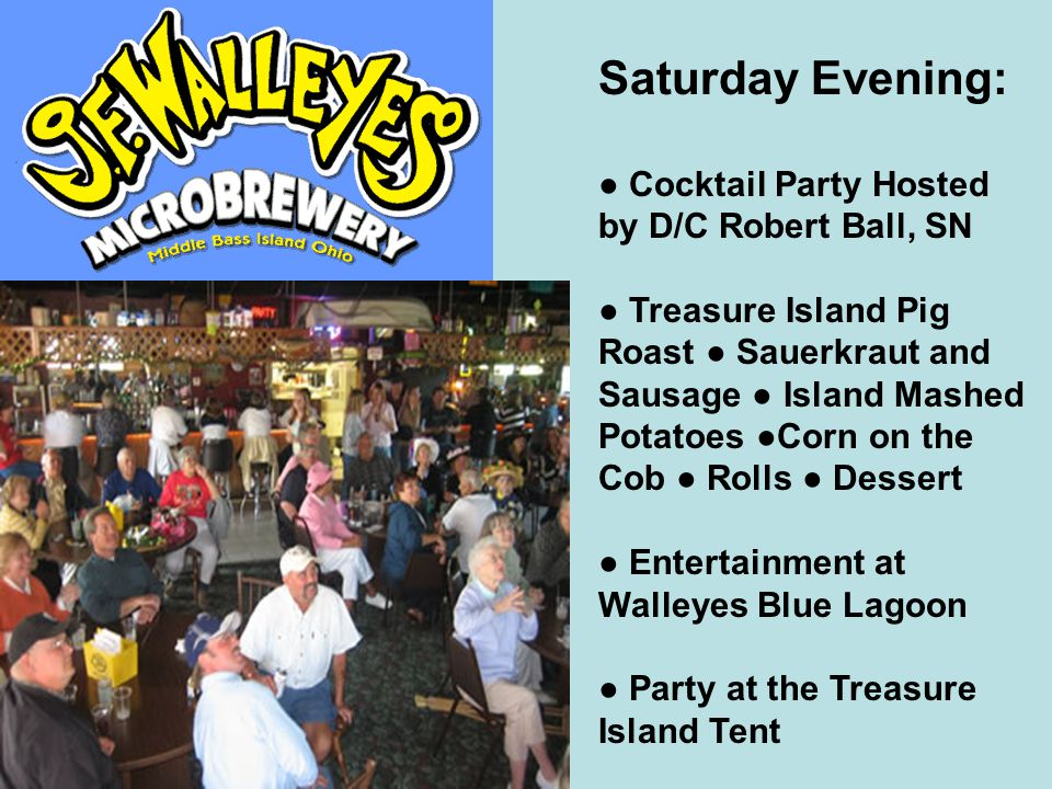 Saturday Evening: ● Cocktail Party Hosted by D/C Robert Ball, SN ● Treasure Island Pig Roast ● Sauerkraut and Sausage ● Island Mashed Potatoes ●Corn o