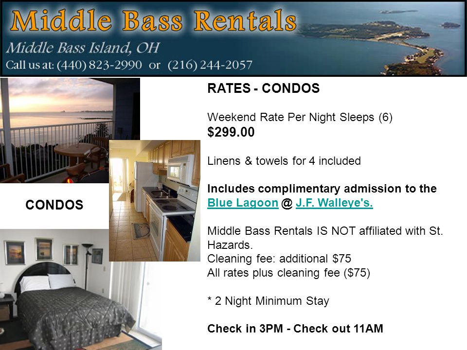 RATES - CONDOS Weekend Rate Per Night Sleeps (6) $299.00 Linens & towels for 4 included Includes complimentary admission to the Blue Lagoon @ J.F.