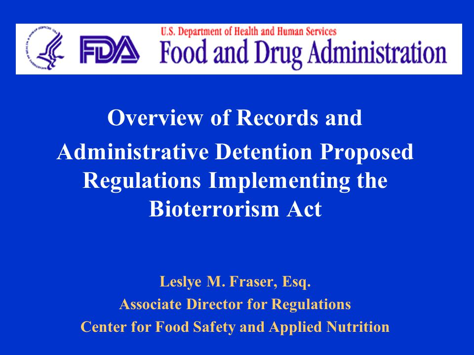 Purpose of Briefing Provide an overview of proposed regulations implementing the Public Health Security and Bioterrorism Preparedness and Response Act of 2002 ( the Bioterrorism Act ) (PL 107-188): – Section 306: Establishment, Maintenance, and Availability of Records – Section 303: Administrative Detention of Food for Human or Animal Consumption