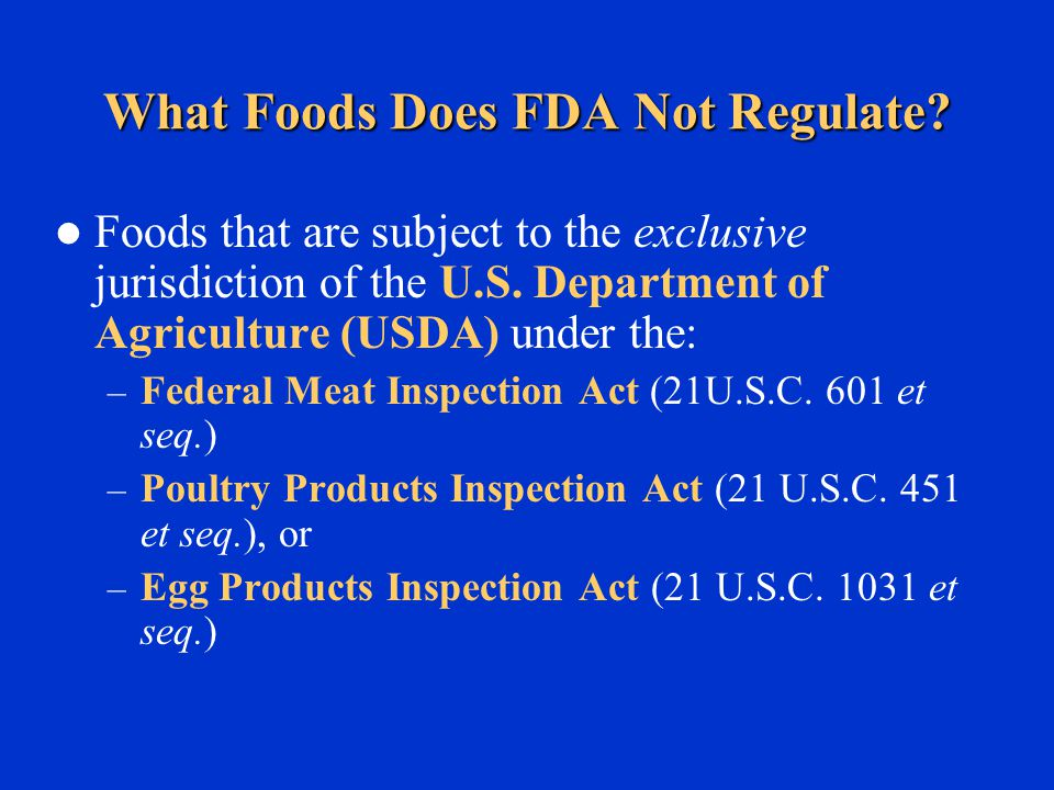 What Foods Does FDA Not Regulate. Foods that are subject to the exclusive jurisdiction of the U.S.