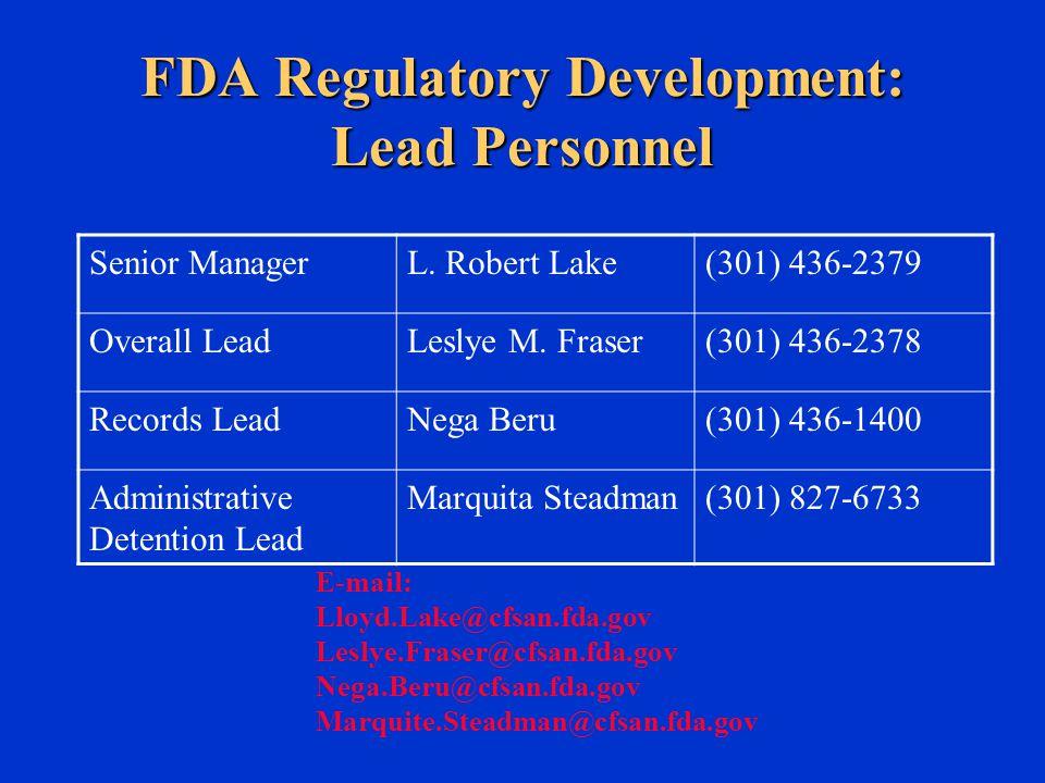 FDA Regulatory Development: Lead Personnel E-mail: Lloyd.Lake@cfsan.fda.gov Leslye.Fraser@cfsan.fda.gov Nega.Beru@cfsan.fda.gov Marquite.Steadman@cfsan.fda.gov Senior ManagerL.