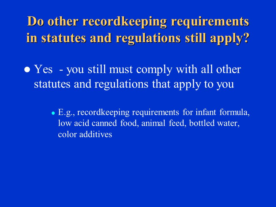 Do other recordkeeping requirements in statutes and regulations still apply.