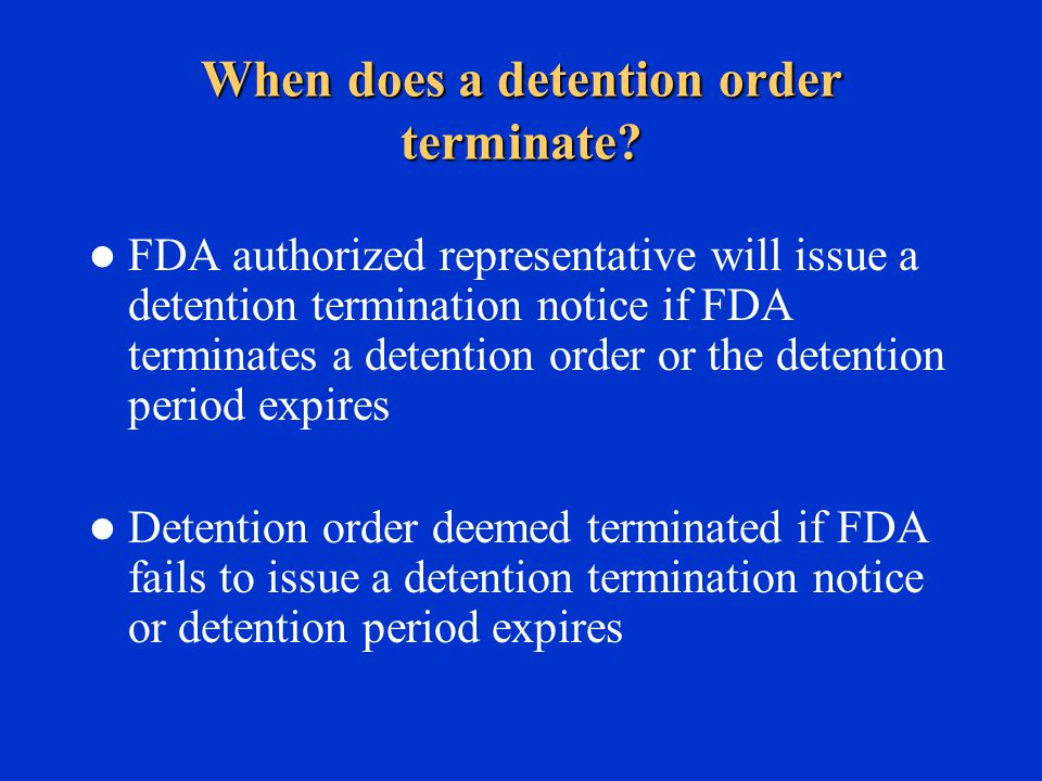 When does a detention order terminate.