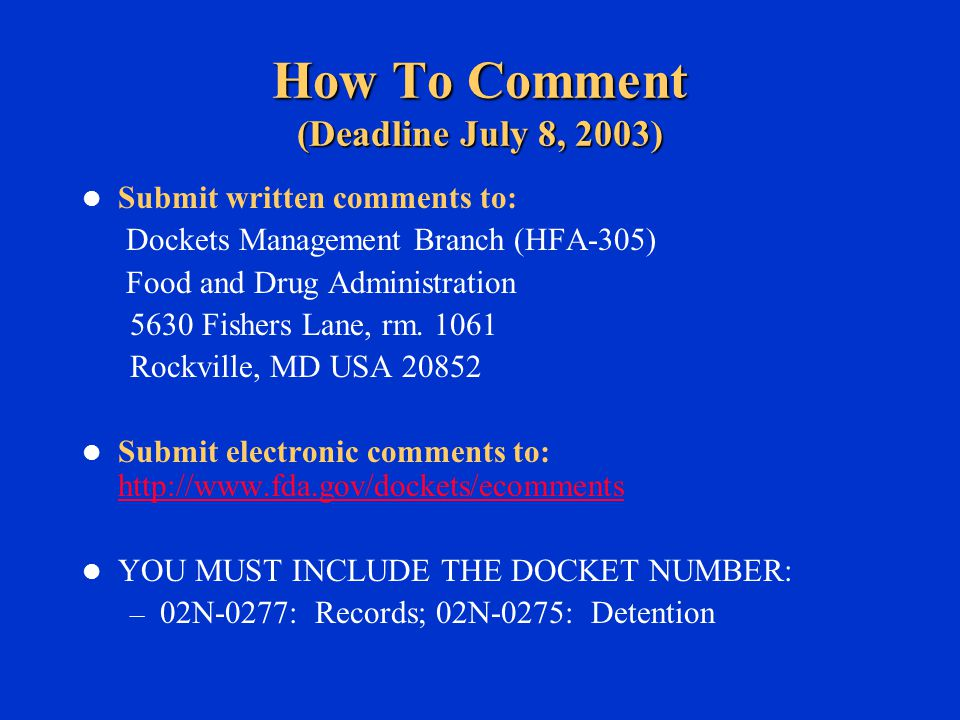 How To Comment (Deadline July 8, 2003) Submit written comments to: Dockets Management Branch (HFA-305) Food and Drug Administration 5630 Fishers Lane, rm.