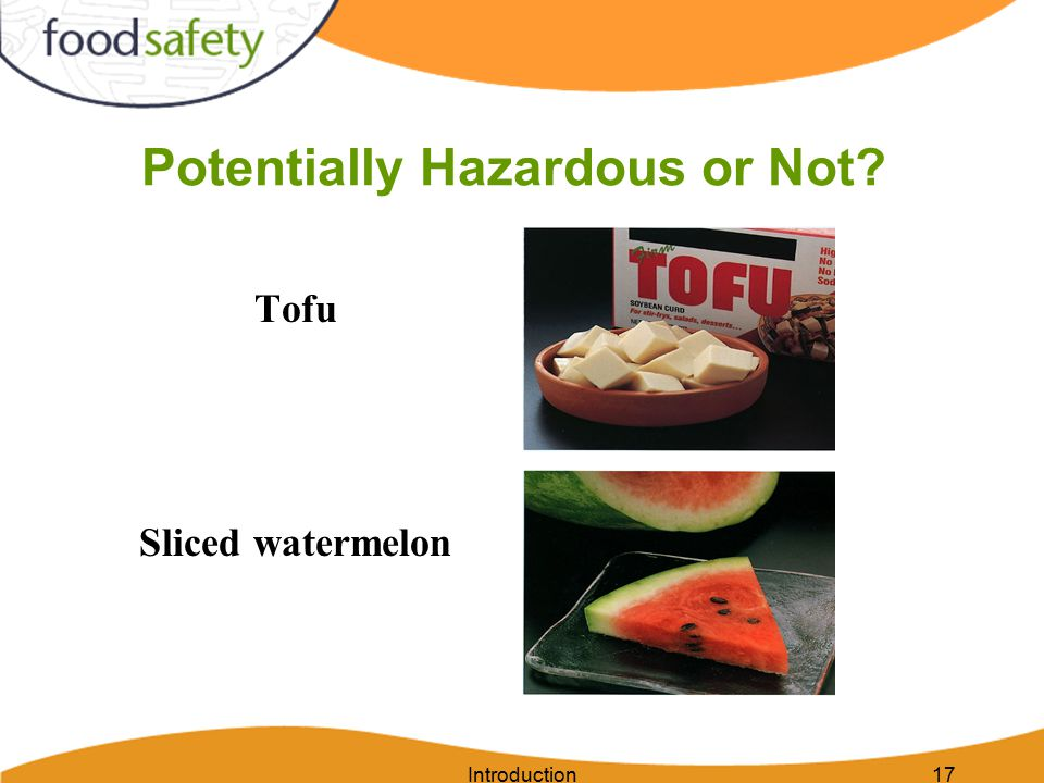 Introduction17 Potentially Hazardous or Not? Tofu Sliced watermelon