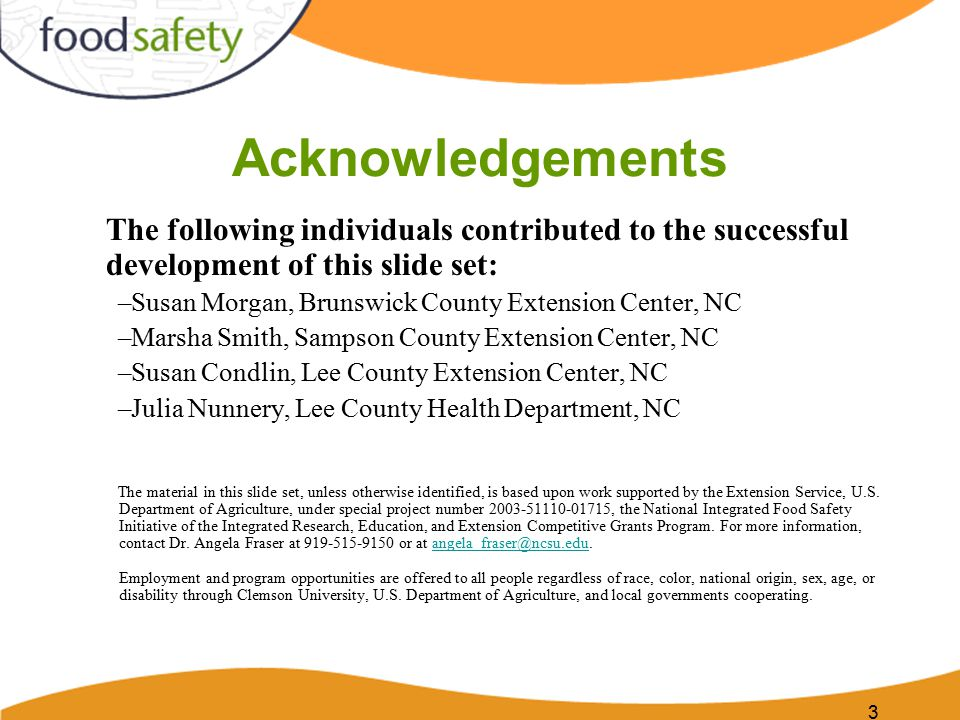 3 Acknowledgements The following individuals contributed to the successful development of this slide set: –Susan Morgan, Brunswick County Extension Center, NC –Marsha Smith, Sampson County Extension Center, NC –Susan Condlin, Lee County Extension Center, NC –Julia Nunnery, Lee County Health Department, NC The material in this slide set, unless otherwise identified, is based upon work supported by the Extension Service, U.S.