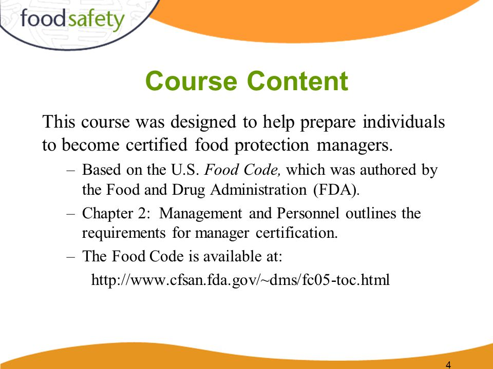 4 Course Content This course was designed to help prepare individuals to become certified food protection managers.