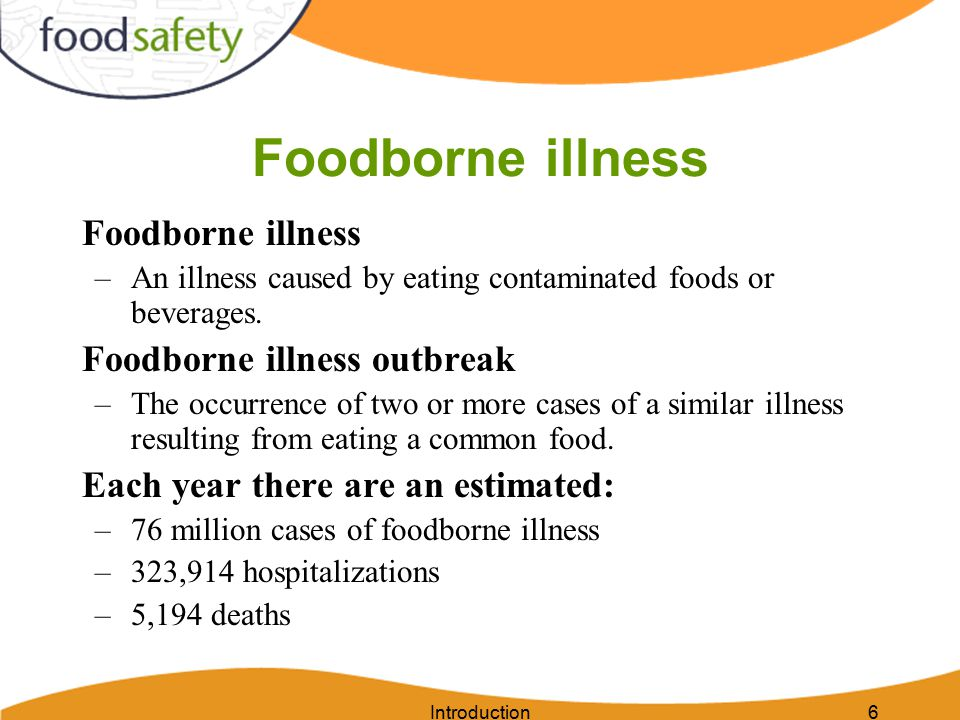 6 Foodborne illness –An illness caused by eating contaminated foods or beverages. Foodborne illness outbreak –The occurrence of two or more cases of a