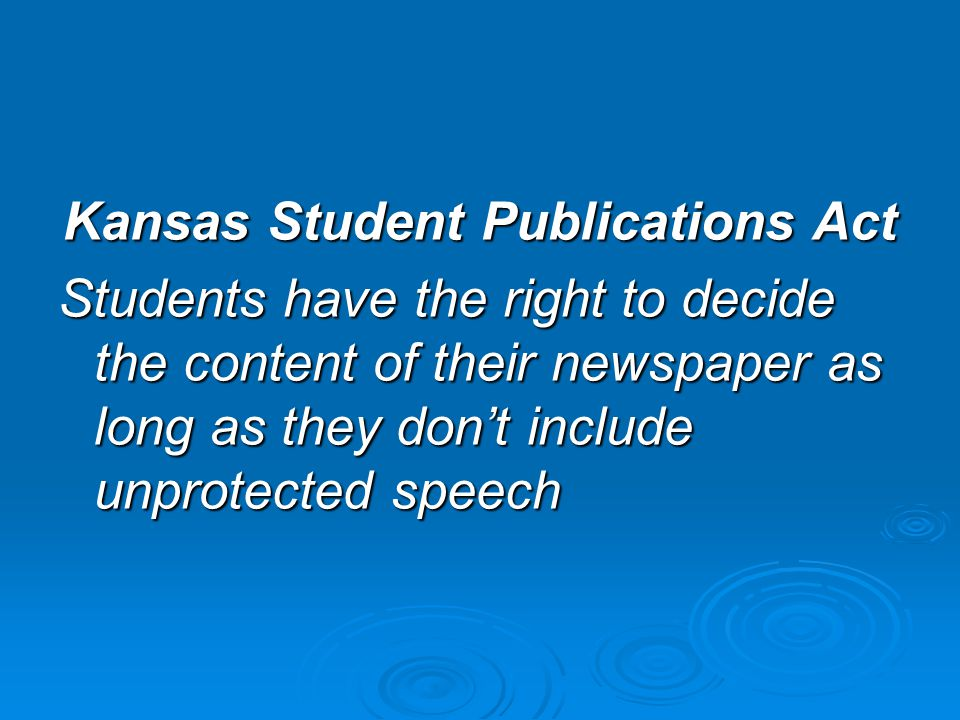 Kansas Student Publications Act Unprotected speech is not protected Adviser cannot be fired for refusing to censor students Schools can regulate numbe