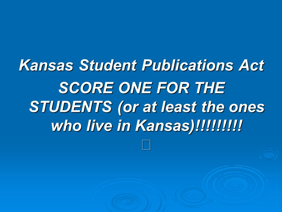 Kansas Student Publications Act Students have the right to decide the content of their newspaper as long as they don't include unprotected speech