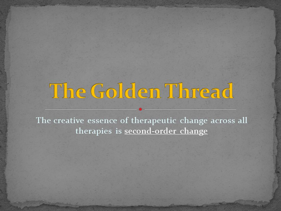 The creative essence of therapeutic change across all therapies is second-order change
