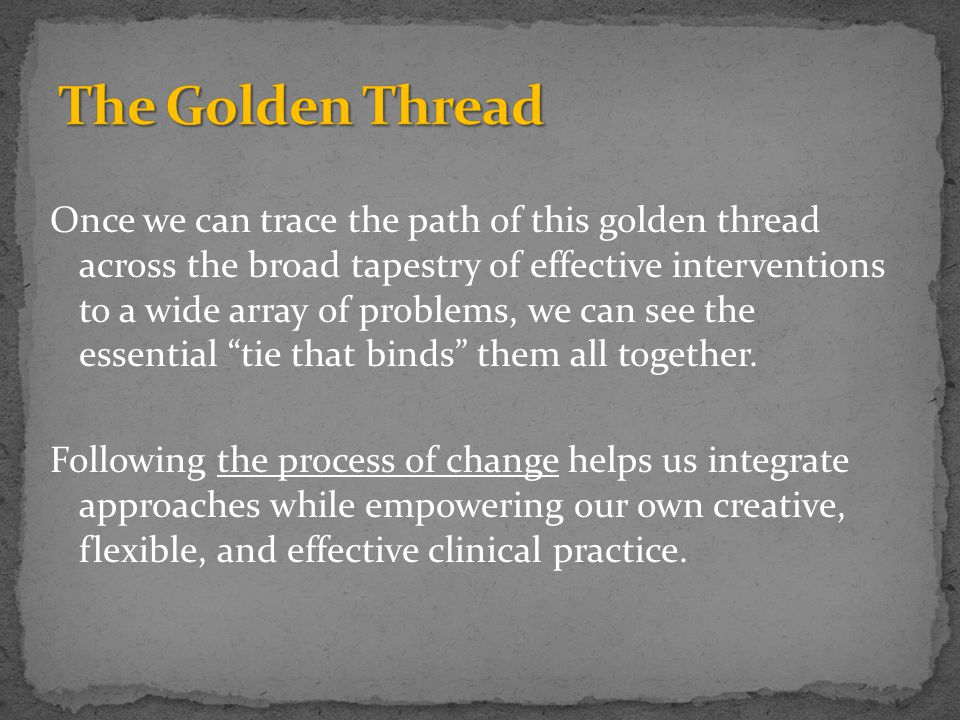Once we can trace the path of this golden thread across the broad tapestry of effective interventions to a wide array of problems, we can see the essential tie that binds them all together.