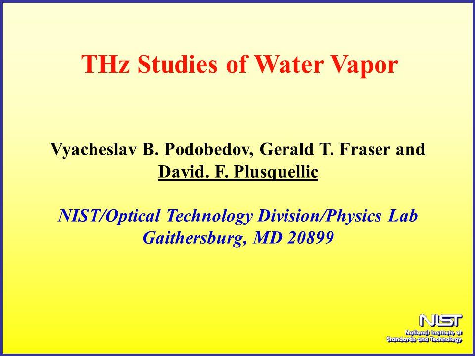 THz Studies of Water Vapor Vyacheslav B. Podobedov, Gerald T.