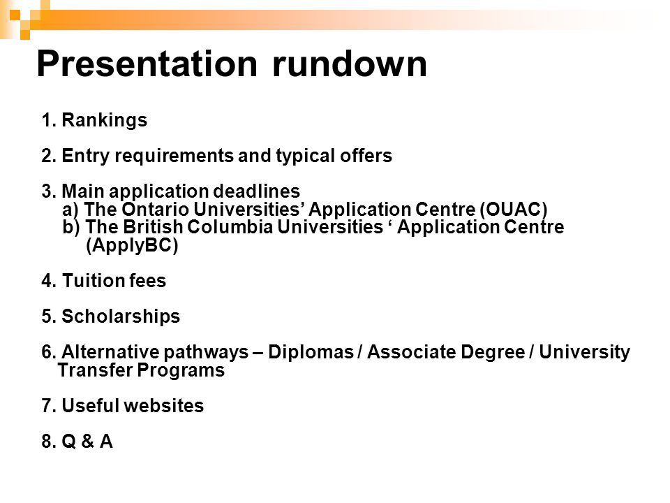 Presentation rundown 1. Rankings 2. Entry requirements and typical offers 3. Main application deadlines a) The Ontario Universities' Application Centr