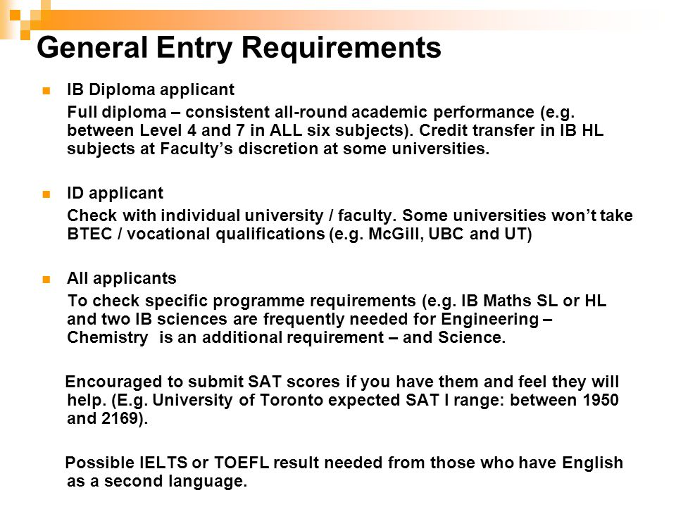 General Entry Requirements IB Diploma applicant Full diploma – consistent all-round academic performance (e.g.