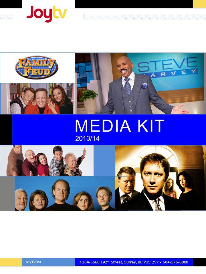 JoyTV.ca #204-5668 192 nd Street, Surrey, BC V3S 2V7 604-576-6880 PIC OF SHOW MEDIA KIT 2013/14