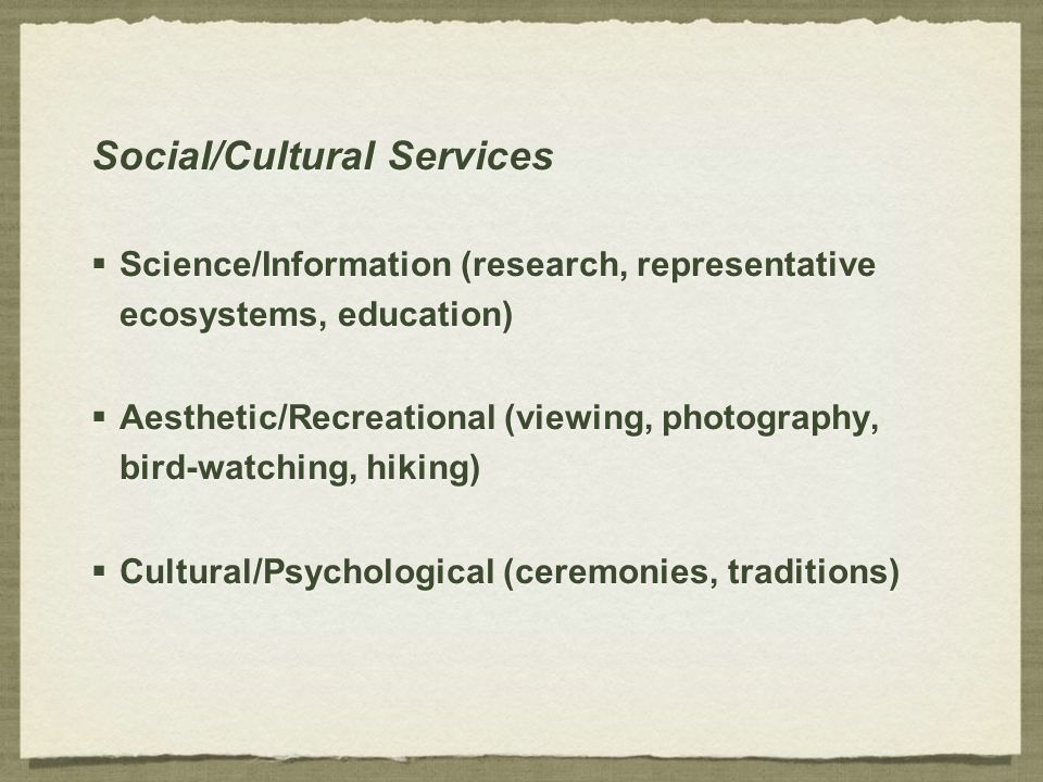 Social/Cultural Services  Science/Information (research, representative ecosystems, education)  Aesthetic/Recreational (viewing, photography, bird-w