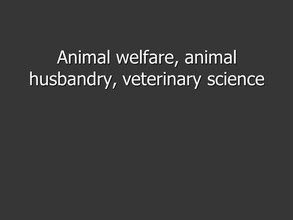 Animal welfare, animal husbandry, veterinary science