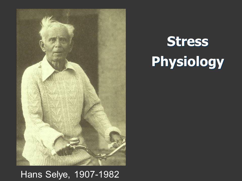 Stress Physiology Hans Selye, 1907-1982