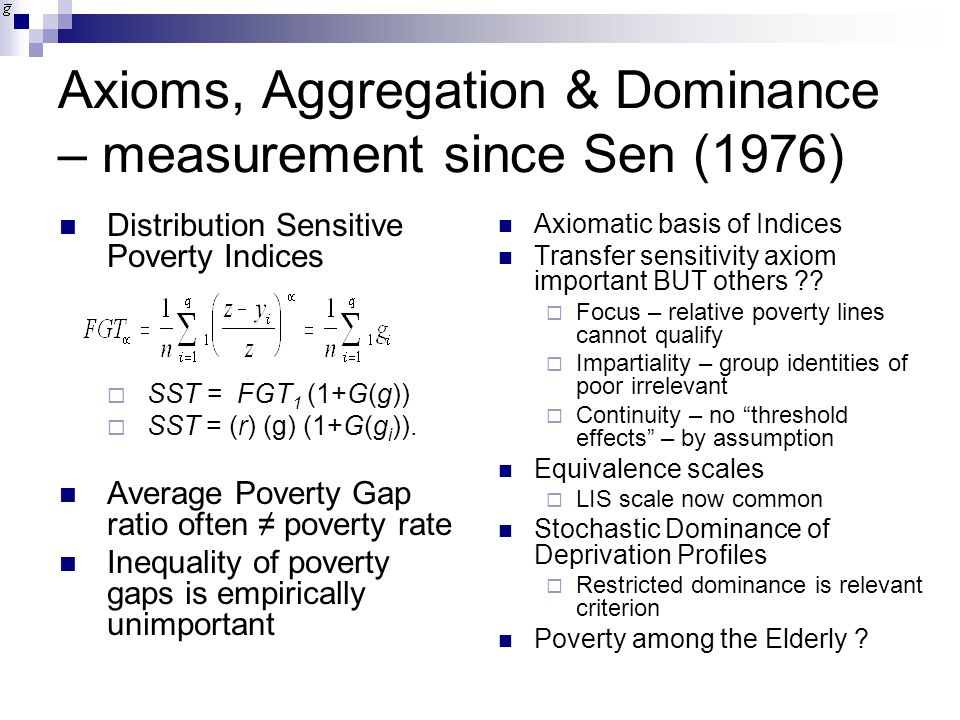 Axioms, Aggregation & Dominance – measurement since Sen (1976) Distribution Sensitive Poverty Indices  SST = FGT 1 (1+G(g))  SST = (r) (g) (1+G(g i