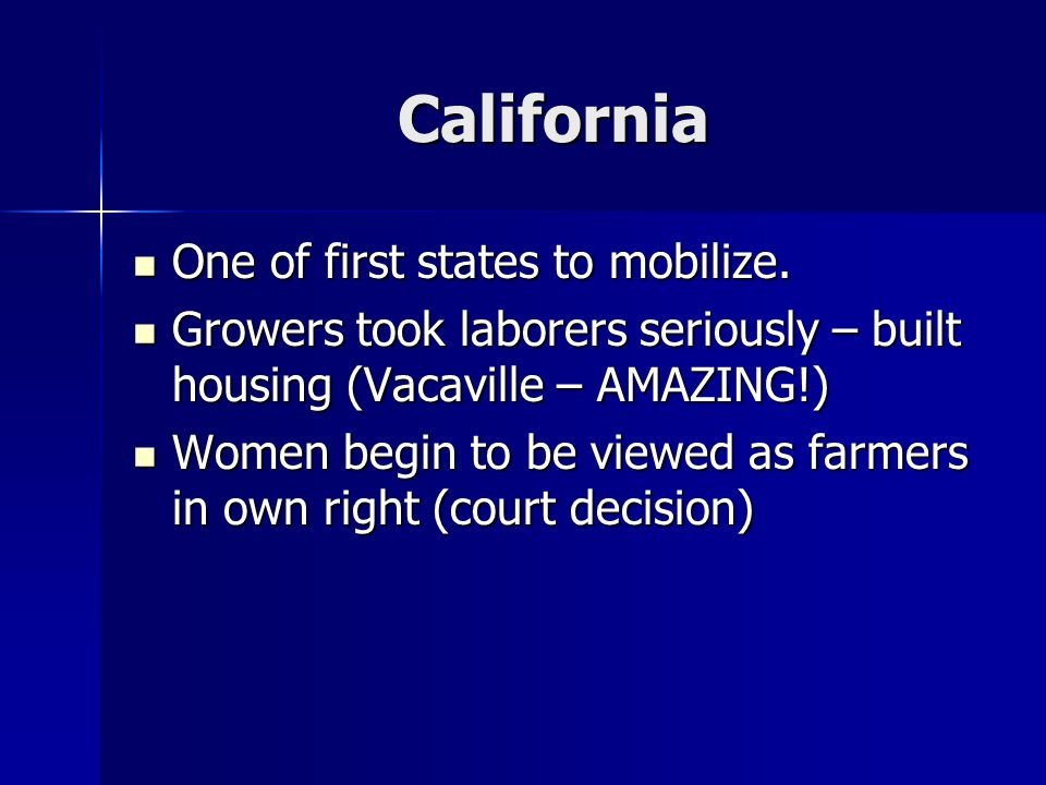 California One of first states to mobilize. One of first states to mobilize. Growers took laborers seriously – built housing (Vacaville – AMAZING!) Gr
