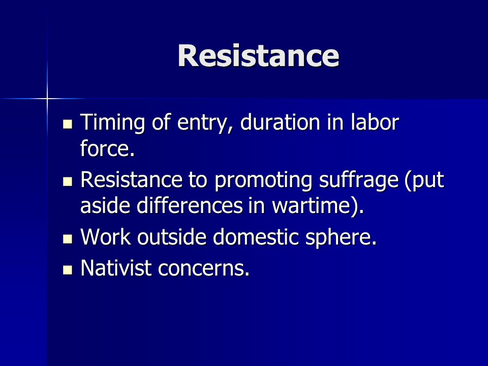 Resistance Timing of entry, duration in labor force.