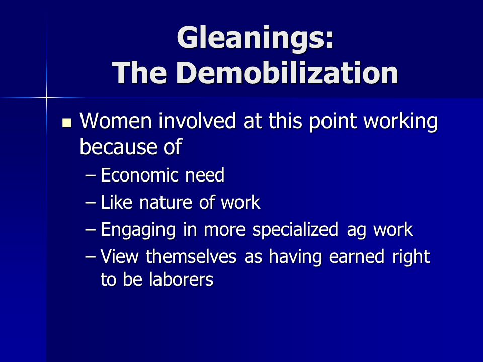 Gleanings: The Demobilization Women involved at this point working because of Women involved at this point working because of –Economic need –Like nat