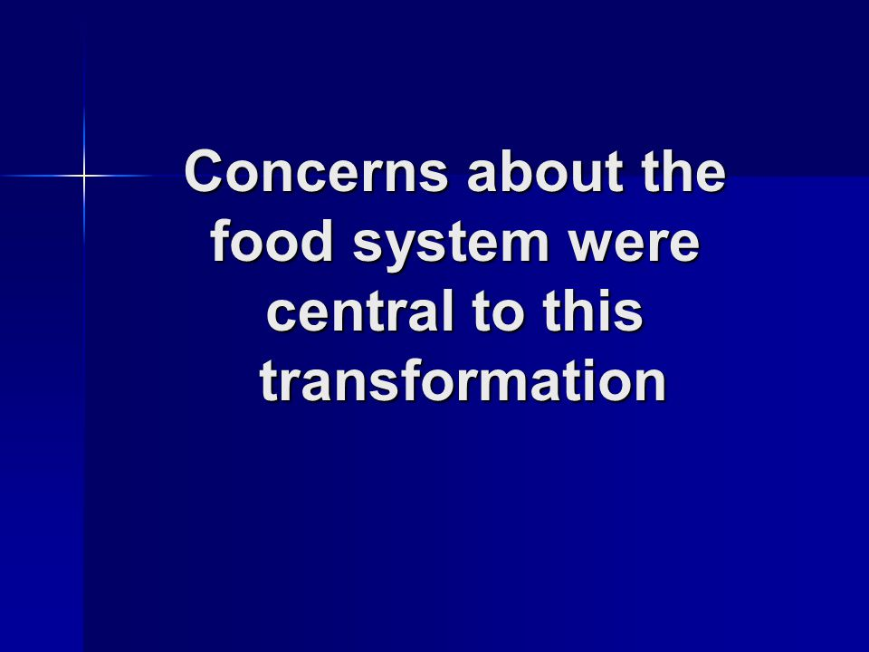 Concerns about the food system were central to this transformation