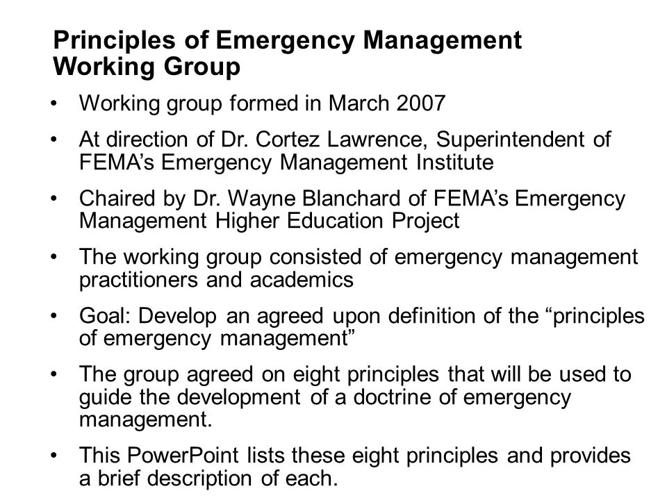 Working group formed in March 2007 At direction of Dr. Cortez Lawrence, Superintendent of FEMA's Emergency Management Institute Chaired by Dr. Wayne B