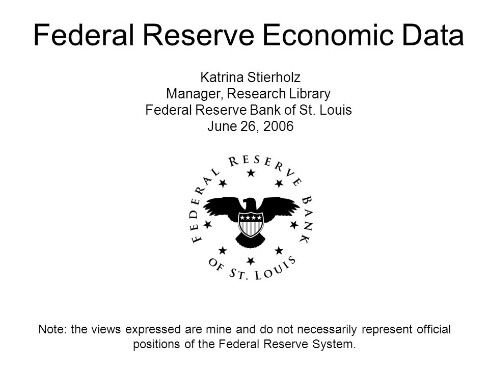 Federal Reserve Economic Data Katrina Stierholz Manager, Research Library Federal Reserve Bank of St.