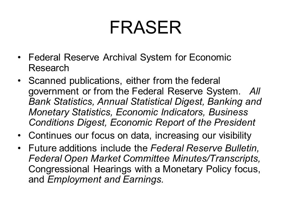 FRASER Federal Reserve Archival System for Economic Research Scanned publications, either from the federal government or from the Federal Reserve System.