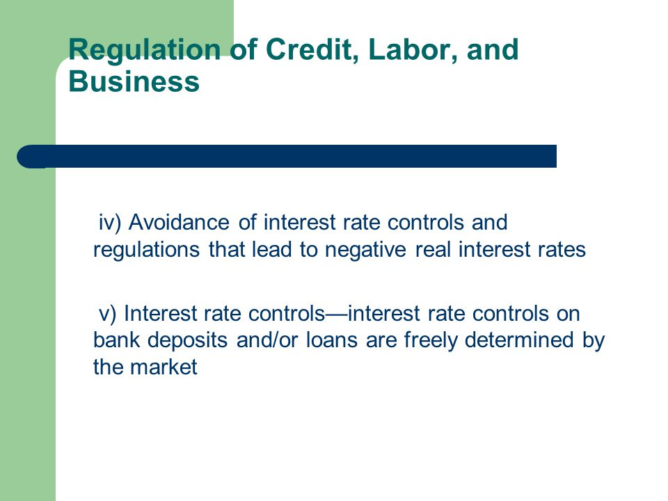 Regulation of Credit, Labor, and Business A) Credit market regulations i) Ownership of banks—percentage of deposits held in privately owned banks ii) Competition—domestic banks face competition from foreign banks iii) Extension of credit—percentage of credit extended to private sector