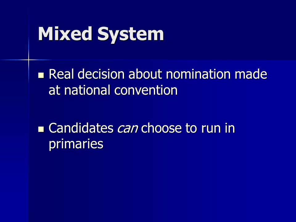 Mixed System Real decision about nomination made at national convention Real decision about nomination made at national convention Candidates can choo