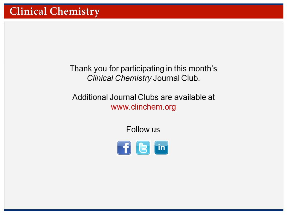 © Copyright 2009 by the American Association for Clinical Chemistry Thank you for participating in this month's Clinical Chemistry Journal Club.