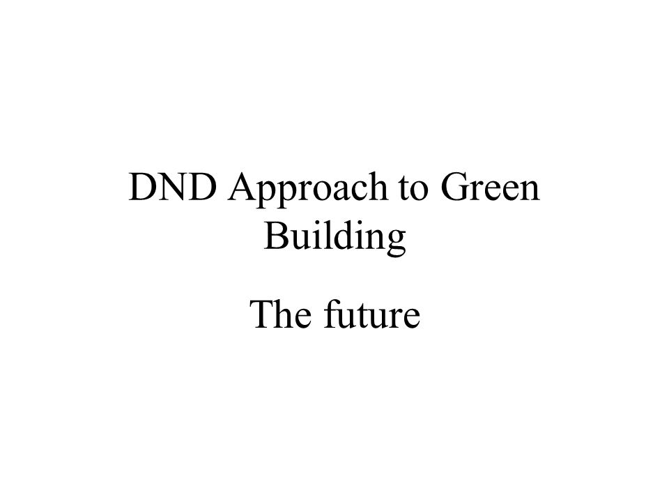 DND Approach to Green Building The future
