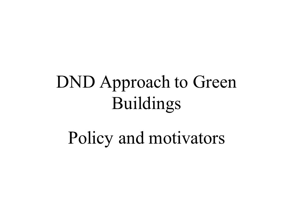 DND Approach to Green Buildings Policy and motivators