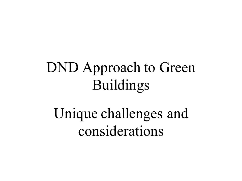 DND Approach to Green Buildings Unique challenges and considerations