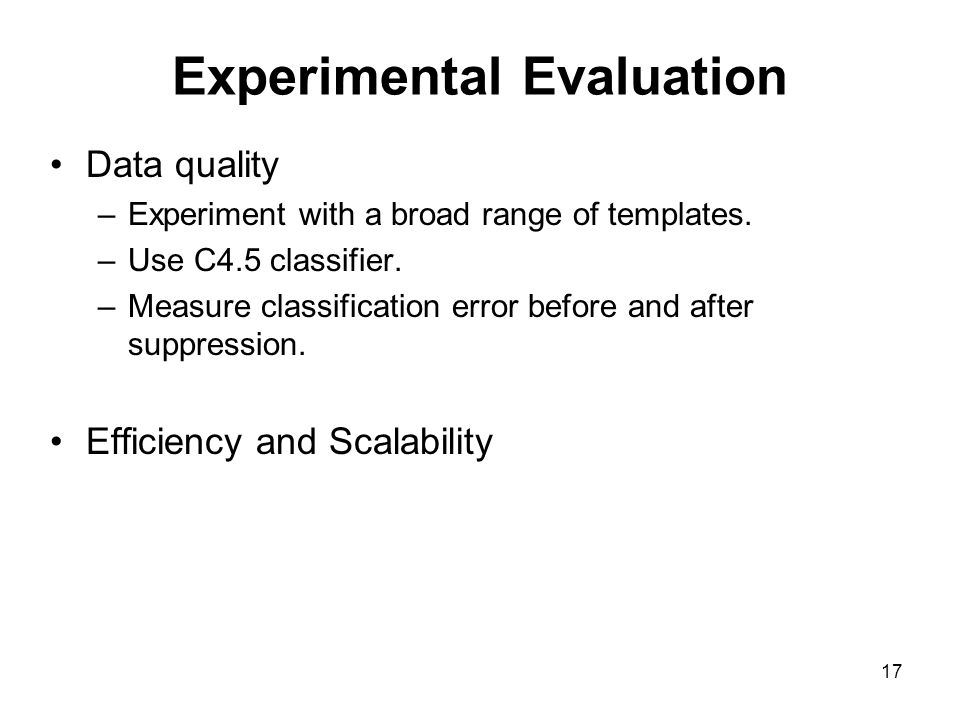 17 Experimental Evaluation Data quality –Experiment with a broad range of templates.