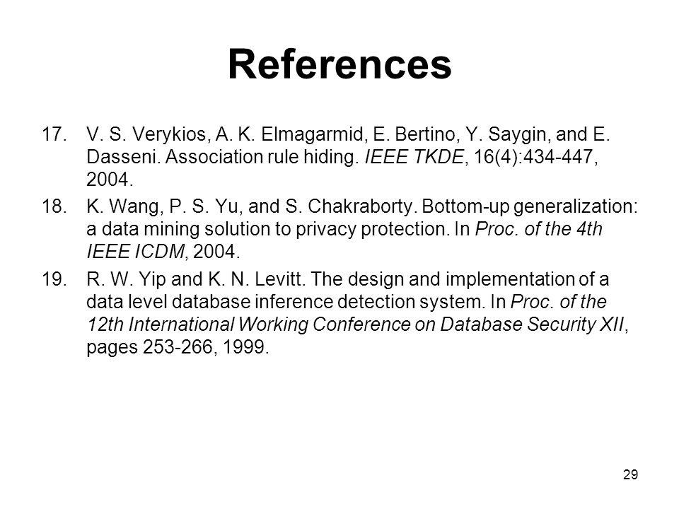 29 References 17.V. S. Verykios, A. K. Elmagarmid, E.