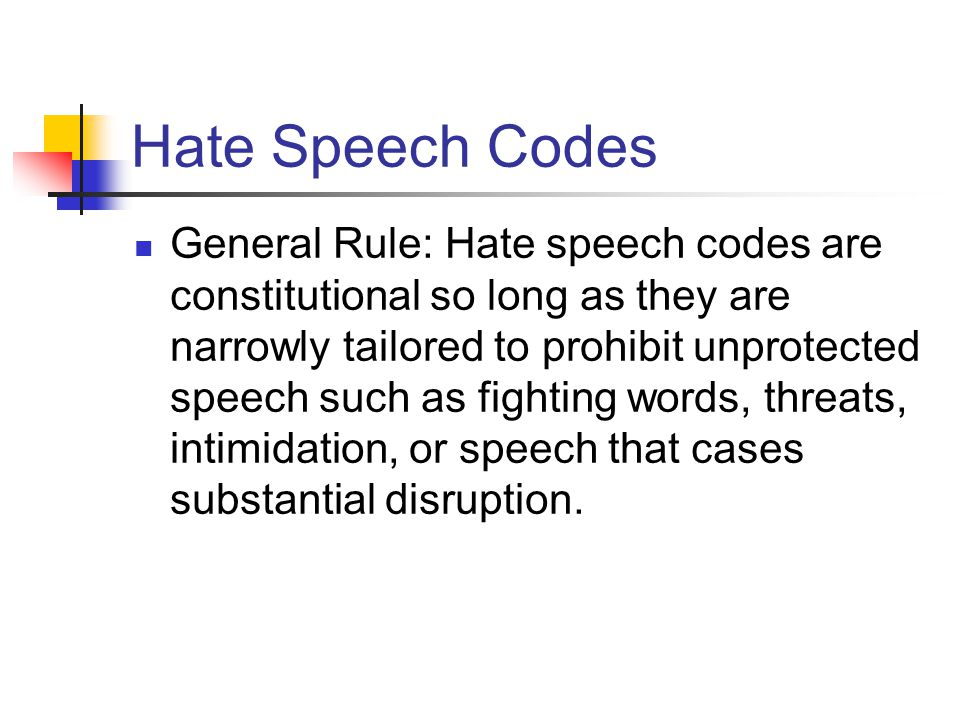 Hate Speech Codes General Rule: Hate speech codes are constitutional so long as they are narrowly tailored to prohibit unprotected speech such as figh
