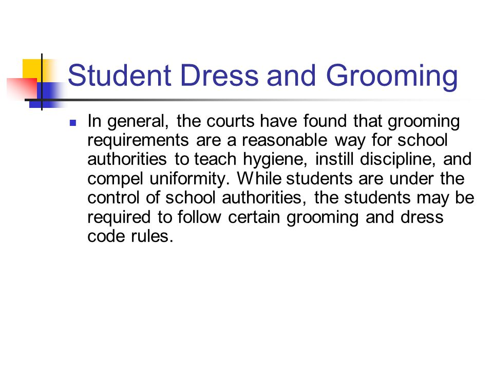 Student Dress and Grooming In general, the courts have found that grooming requirements are a reasonable way for school authorities to teach hygiene,