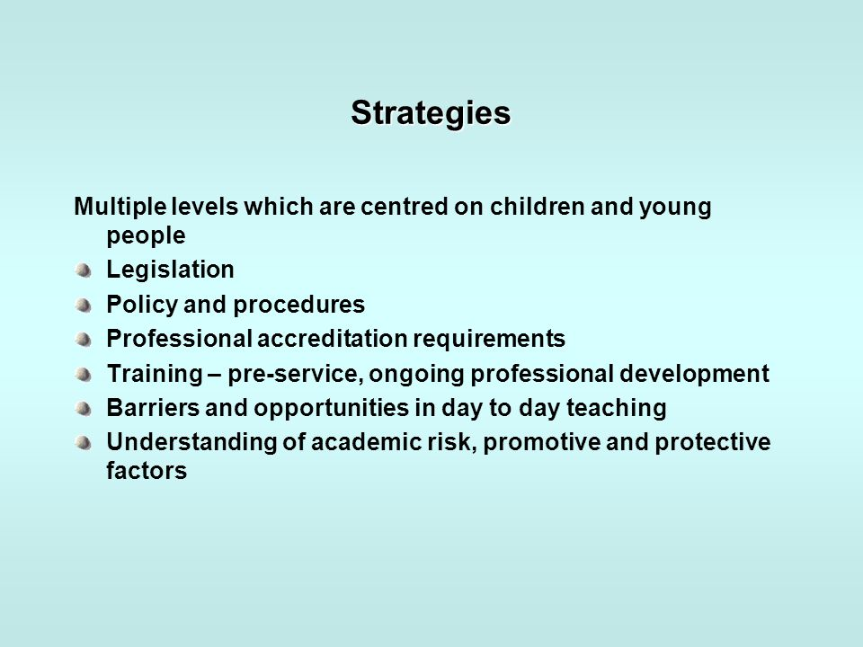 Strategies Multiple levels which are centred on children and young people Legislation Policy and procedures Professional accreditation requirements Tr